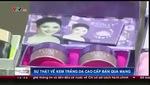 Thời sự VTV: Sự thật về kem trắng da cao cấp bán qua mạng