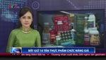 Thời sự VTV: Bắt giữ 10 tấn thực phẩm chức năng giả