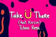 """""""Take Ü There"""" - Tchami"""