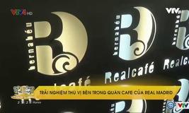 Trải nghiệm thú vị bên trong quán cafe của Real Madrid
