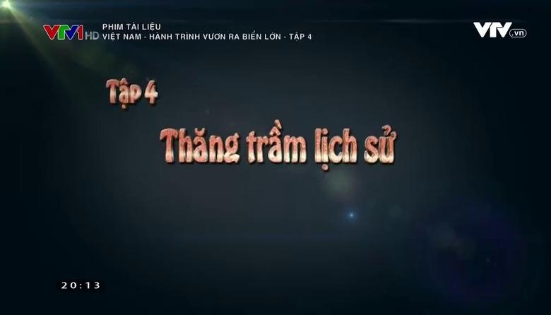Phim tài liệu: Việt Nam - Hành trình vươn ra biển lớn - Tập 4